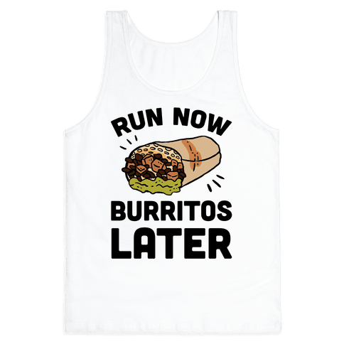 Run Now Burritos Later Tank Top