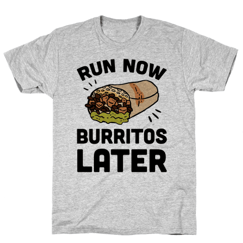 Run Now Burritos Later Mens T-Shirt