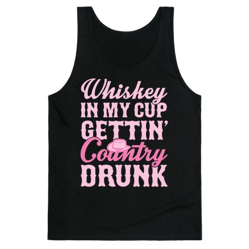 Whiskey In My Cup Gettin' Country Drunk Tank Top