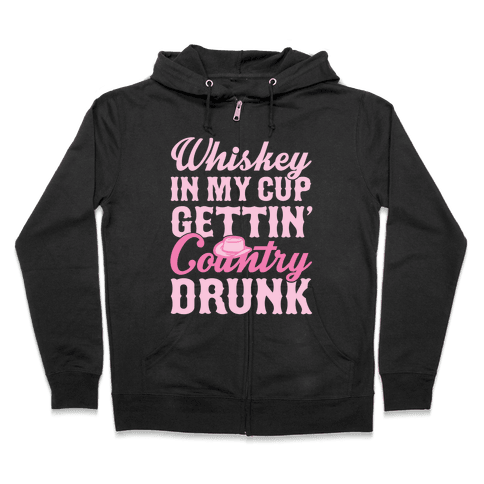 Whiskey In My Cup Gettin' Country Drunk Zip Hoodie