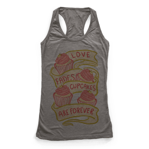 Love Fades Cupcakes Are Forever Racerback Tank Top