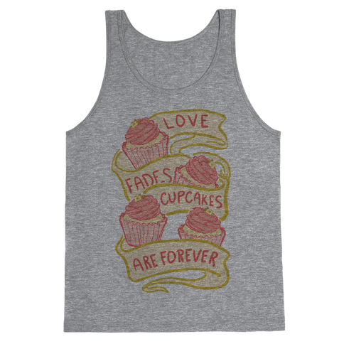 Love Fades Cupcakes Are Forever Tank Top