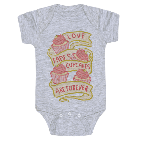Love Fades Cupcakes Are Forever Baby Onesy