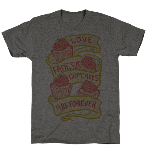 Love Fades Cupcakes Are Forever Mens T-Shirt