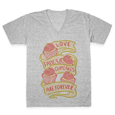 Love Fades Cupcakes Are Forever V-Neck Tee Shirt