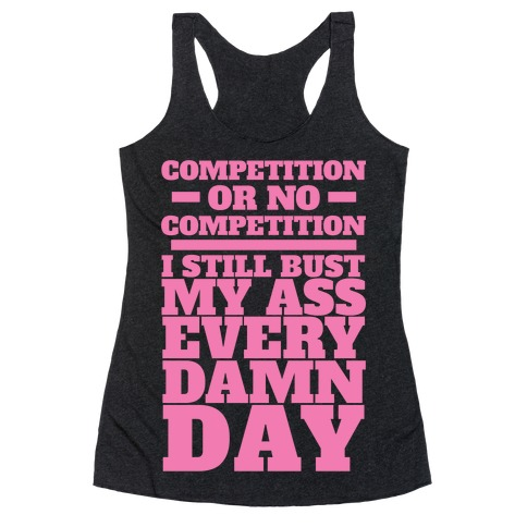 Competition or no Competition Racerback Tank Top