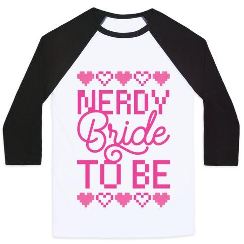 Nerdy Bride To Be Baseball Tee