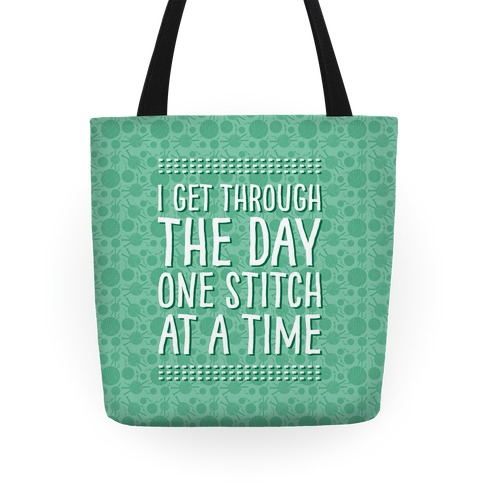 I Get Through The Day One Stitch At A Time Tote