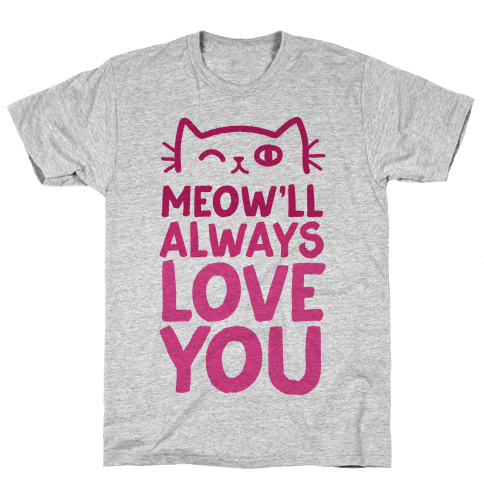 Meow'll Always Love You Mens T-Shirt