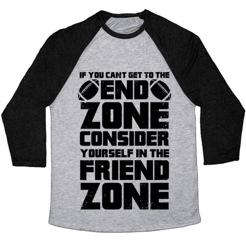 If You Can't Get To The End Zone, Consider Yourself In The Friend Zone Baseball Tee
