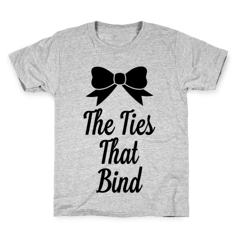 The Ties That Bind Kids T-Shirt