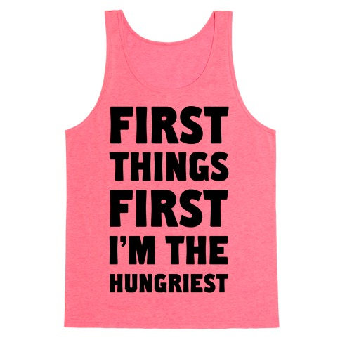 First Things First I'm The Hungriest Tank Top