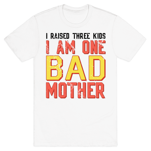 I Am One Bad Mother (3 Kids) Mens T-Shirt