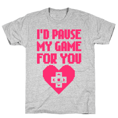 I'd Pause My Game For You Mens T-Shirt