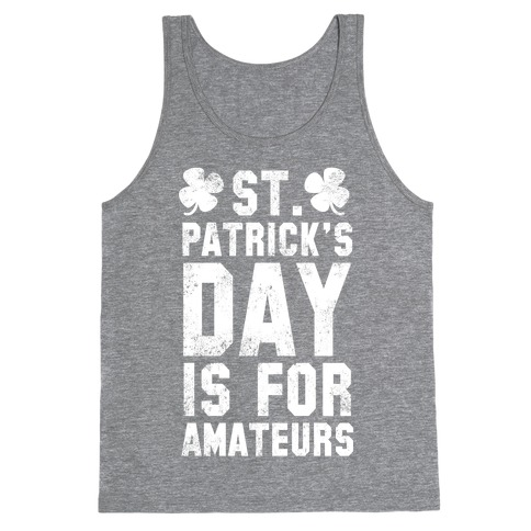 St. Patrick's Day Is For Amateurs Tank Top