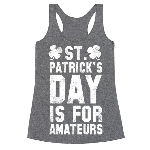 St. Patrick's Day Is For Amateurs Racerback Tank Top