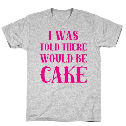 I Was Told There Would Be Cake T-Shirt