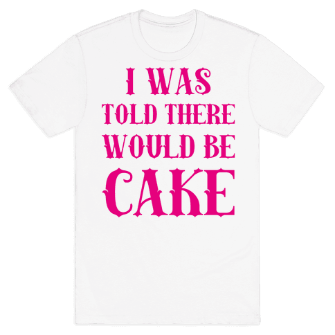 I Was Told There Would Be Cake Mens T-Shirt