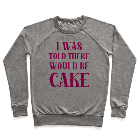 I Was Told There Would Be Cake Pullover