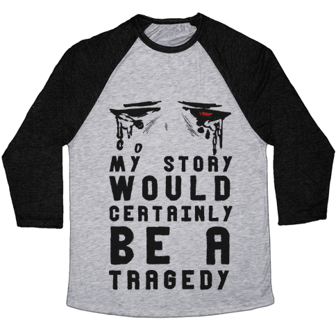 My Story Would Certainly Be A Tragedy Baseball Tee