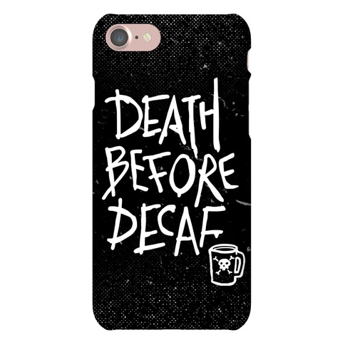 Death Before Decaf Phone Case