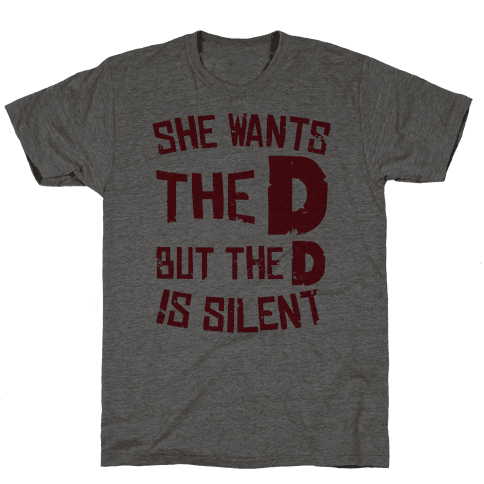She Wants The D, But The D Is Silent