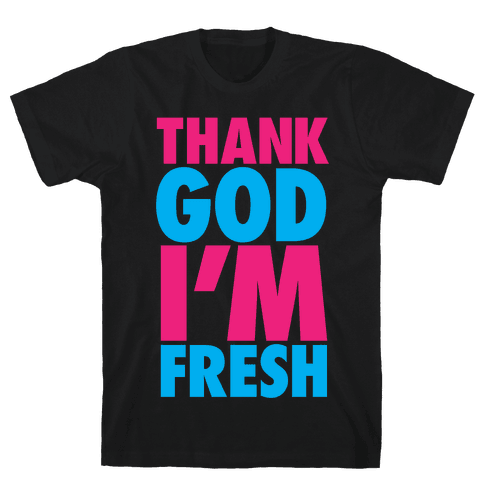 Thank God I'm Fresh Mens T-Shirt