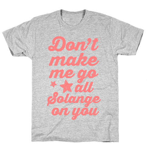 Don't Make Me Go All Solange On You Mens T-Shirt