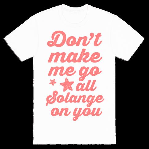 Don't Make Me Go All Solange On You Mens T-Shirt