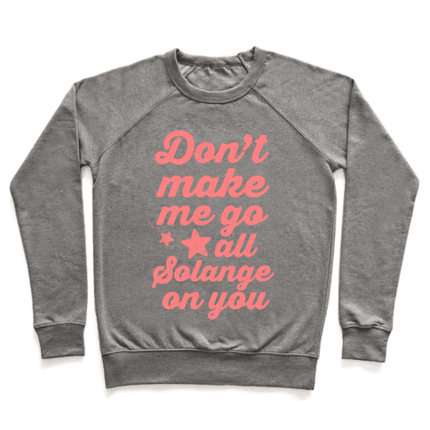 Don't Make Me Go All Solange On You Pullover