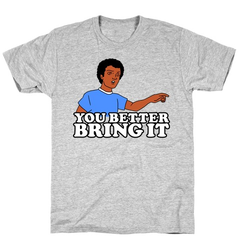 You Better Bring It Mens T-Shirt