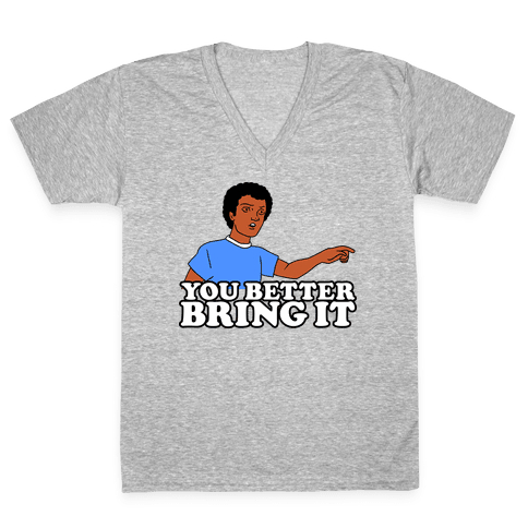 You Better Bring It V-Neck Tee Shirt