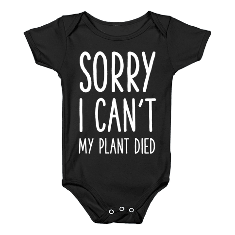 Sorry I Can't My Plant Died Baby Onesy