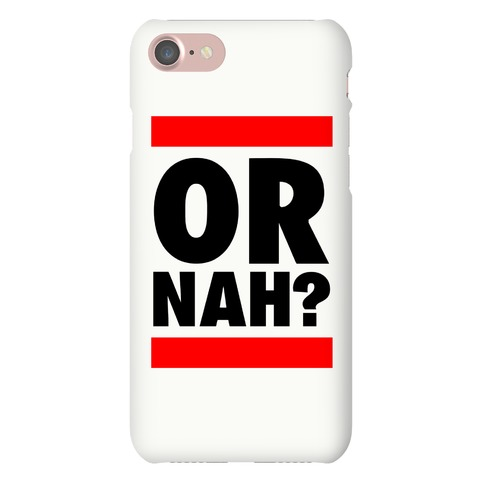 Or Nah? Phone Case