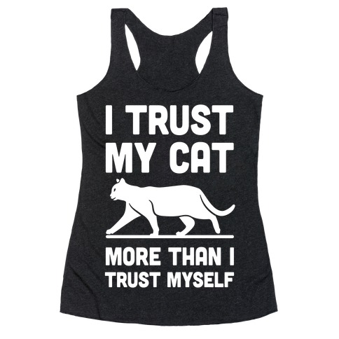 I Trust My Cat More Than I Trust Myself Racerback Tank Top