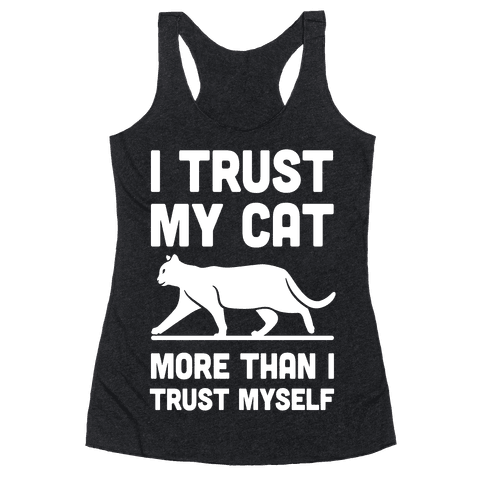 I Trust My Cat More Than I Trust Myself Racerback Tank Top