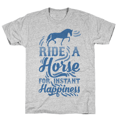 Ride A Horse For Instant Happiness Mens T-Shirt