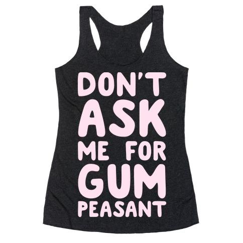 Don't Ask Me for Gum Peasant Racerback Tank Top