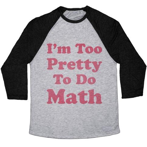 I'm Too Pretty To Do Math Baseball Tee