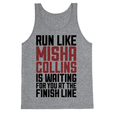 Run Like Misha Collins is Waiting For You At The Finish Line Tank Top
