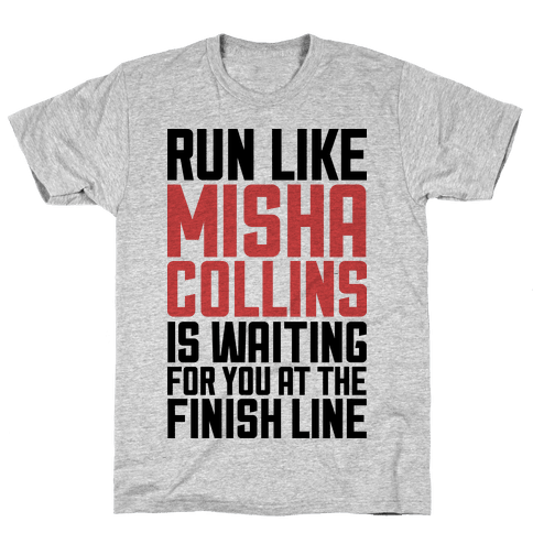 Run Like Misha Collins is Waiting For You At The Finish Line Mens T-Shirt