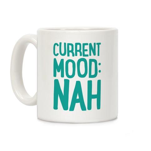 Current Mood Nah Coffee Mug