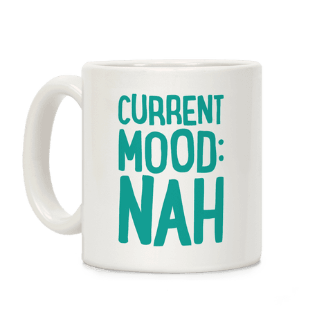 Current Mood Nah Coffee Mug