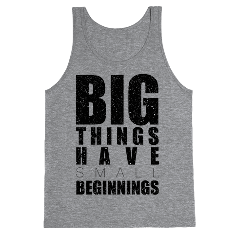 Big Things Have Small Beginnings Tank Top