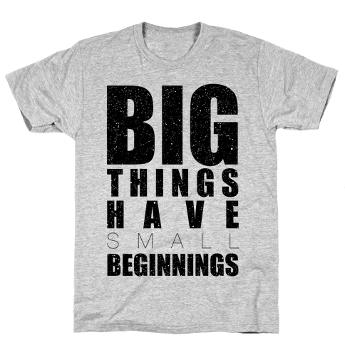 Big Things Have Small Beginnings Mens T-Shirt