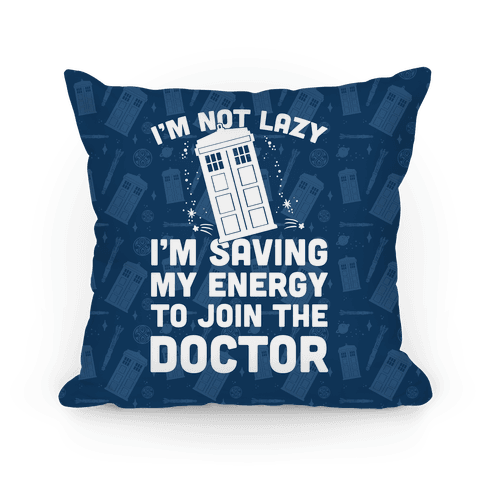 I'm Not Lazy I'm Saving My Energy To Join The Doctor Pillow
