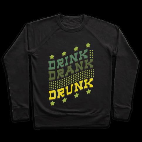 Drink Drank Drunk (dark) Pullover