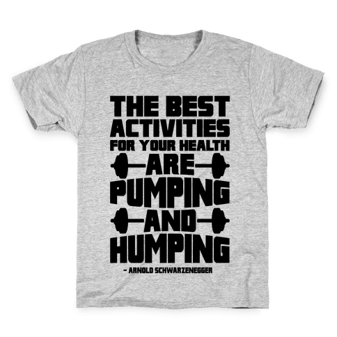 The Best Activities For Your Health Are Pumping And Humping Kids T-Shirt
