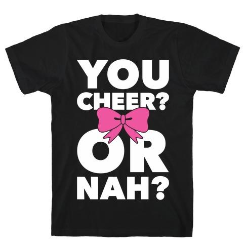 You Cheer? Or Nah? T-Shirt
