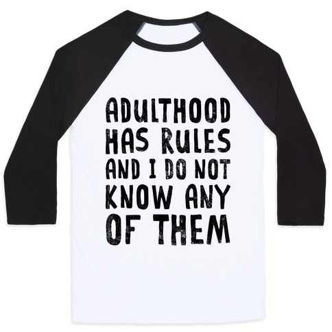 Adulthood Has Rules And I Do Not Know Them Baseball Tee